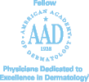 Fellow   American Academy of Dermatology   Physicians Dedicated to Excellence in Dermatology
